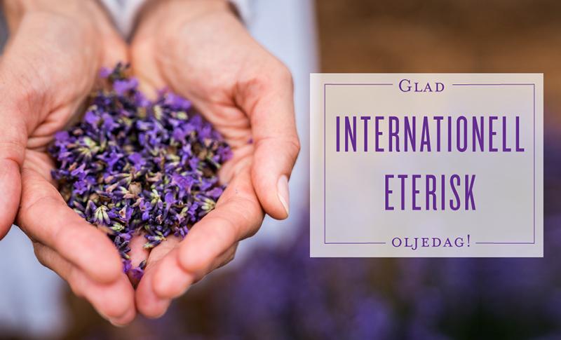 Fira den internationella eteriska oljedagen med oss!
